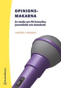 Opinionsmakarna : en studie om PR-konsulter journalistik och demokrati