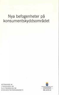 Nya befogenheter på konsumentskyddsområdet. SOU 2019:12 : Betänkande från Utredningen om EU:s förordning om konsumentskyddssamarbete (Fi 2018:2)
