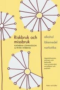 Riskbruk och missbruk : alkohol - läkemedel - narkotika : uppmärksamma, motivera och behandla inom primärvård, socialtjänst och psykiatri