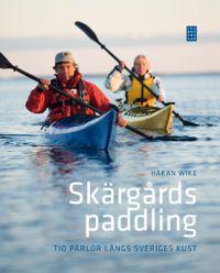 Skärgårdspaddling : 10 pärlor längs Sveriges kust